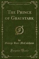 The Prince of Graustark (Classic Reprint)
