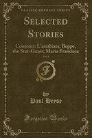 Selected Stories, Vol. 1: Contents: L'arrabiata; Beppe, the Star-Gazer; Maria Francisca (Classic Reprint)