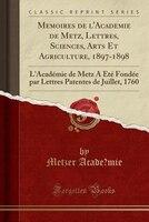 Me?moires de l'Acade?mie de Metz, Lettres, Sciences, Arts Et Agriculture, 1897-1898: L'Académie de Metz A