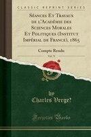 Séances Et Travaux de l'Académie des Sciences Morales Et Politiques (Institut Impérial de France), 1865,