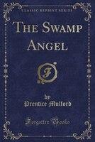 The Swamp Angel (Classic Reprint)