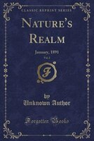 Nature's Realm, Vol. 2: January, 1891 (Classic Reprint)