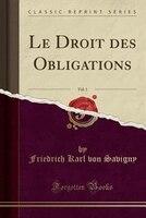Le Droit des Obligations, Vol. 1 (Classic Reprint) - Friedrich Karl von Savigny