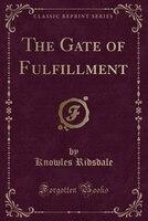 The Gate of Fulfillment (Classic Reprint)