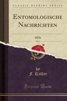 Entomologische Nachrichten, Vol. 2: 1876 (Classic Reprint)