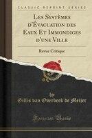 Les Systèmes d'Évacuation des Eaux Et Immondices d'une Ville: Revue Critique (Classic Reprint)