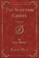 The Scottish Chiefs, Vol. 1 of 3: A Romance (Classic Reprint)