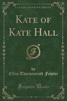Kate of Kate Hall (Classic Reprint)