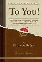 To You!, Vol. 4: A Magazine for the Discriminating Individual That Develops and Enhances the Art of Living Here and
