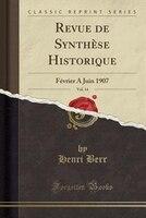 Revue de Synthèse Historique, Vol. 14: Février A Juin 1907 (Classic Reprint)