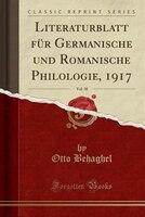 Literaturblatt für Germanische und Romanische Philologie, 1917, Vol. 38 (Classic Reprint)