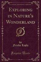 Exploring in Nature's Wonderland (Classic Reprint)