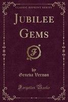 Jubilee Gems (Classic Reprint)