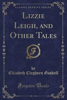 Lizzie Leigh, and Other Tales (Classic Reprint)