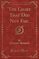 The Light That Did Not Fail (Classic Reprint)