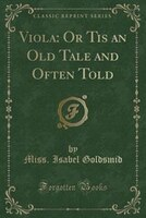 Viola: Or Tis an Old Tale and Often Told (Classic Reprint)