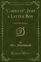 """Carrots"", Just a Little Boy: And Other Stories (Classic Reprint)"