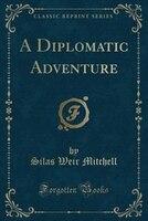 A Diplomatic Adventure (Classic Reprint)