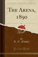 The Arena, 1890, Vol. 1 (Classic Reprint)