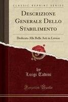 Descrizione Generale Dello Stabilimento: Dedicato Alle Belle Arti in Lovere (Classic Reprint)
