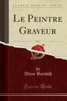 Le Peintre Graveur, Vol. 8 (Classic Reprint)