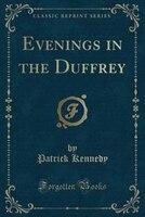 Evenings in the Duffrey (Classic Reprint)