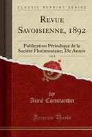 9780243994199 - Aimé Constantin: Revue Savoisienne, 1892, Vol. 8: Publication Périodique de la Société Florimontane; 33e Année (Classic - كتاب