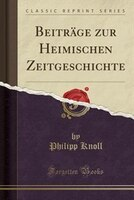 9780243994908 - Philipp Knoll: Beiträge zur Heimischen Zeitgeschichte (Classic Reprint) - كتاب