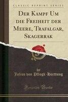 9780243994939 - Julius Von Pflugk-harttung: Der Kampf Um die Freiheit der Meere, Trafalgar, Skagerrak (Classic Reprint) - كتاب
