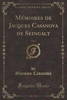 Mémoires de Jacques Casanova de Seingalt, Vol. 4 (Classic Reprint)