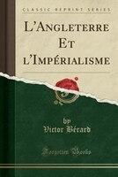 L'Angleterre Et l'Impérialisme (Classic Reprint)