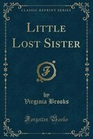 Little Lost Sister (Classic Reprint)
