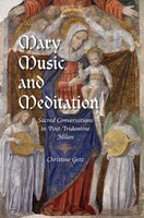 Mary, Music, And Meditation: Sacred Conversations In Post-tridentine Milan