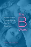 The B Word: Bisexuality In Contemporary Film And Television