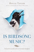 Is Birdsong Music?: Outback Encounters With An Australian Songbird