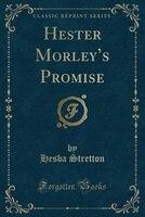 Hester Morley's Promise (Classic Reprint)