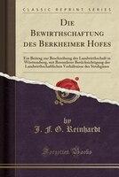 Die Bewirthschaftung des Berkheimer Hofes: Ein Beitrag zur Beschreibung der Landwirthschaft in Württemberg, mit Besonderer