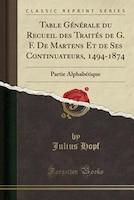 Table Générale du Recueil des Traités de G. F. De Martens Et de Ses Continuateurs, 1494-1874: Partie