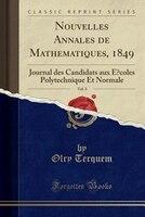 Nouvelles Annales de Mathe?matiques, 1849, Vol. 8: Journal des Candidats aux E?coles Polytechnique Et Normale (Classic Reprint)