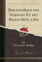 Bibliothèque des Sciences Et des Beaux Arts, 1762, Vol. 18 (Classic Reprint)