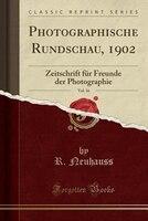 Photographische Rundschau, 1902, Vol. 16: Zeitschrift für Freunde der Photographie (Classic Reprint)