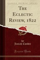 The Eclectic Review, 1822 (Classic Reprint)