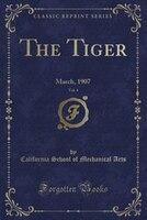 The Tiger, Vol. 4: March, 1907 (Classic Reprint)