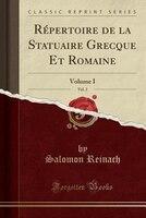 Répertoire de la Statuaire Grecque Et Romaine, Vol. 2: Volume I (Classic Reprint)