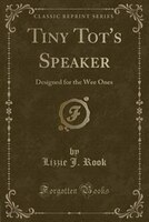 Tiny Tot's Speaker: Designed for the Wee Ones (Classic Reprint)
