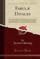 Fabulae Divales: Ex Narratione Anglica Herae Heriberti Strang; Latine Interpretatus Est Arcadius Avellanus; His Acced