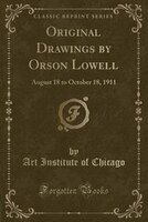 Original Drawings by Orson Lowell: August 18 to October 18, 1911 (Classic Reprint)