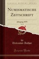 Numismatische Zeitschrift, Vol. 10: Jahrgang 1878 (Classic Reprint)