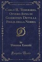 Carlo IL Temerario, Ovvero Anna di Geierstein Detta la Figlia della Nebbia (Classic Reprint)