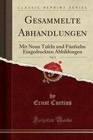 Gesammelte Abhandlungen, Vol. 2: Mit Neun Tafeln und Fünfzehn Eingedruckten Abbildungen (Classic Reprint)